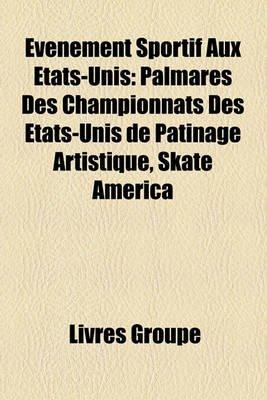 Vnement Sportif Aux Etats-Unis - Palmars Des Championnats Des Tats-Unis de Patinage Artistique, Skate America (English, French,...