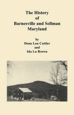 History of Barnesville and Sellman, Maryland (Paperback): Dona Cuttler, Ida Lu Brown