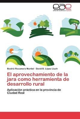 El Aprovechamiento de La Jara Como Herramienta de Desarrollo Rural (Spanish, Paperback): Beatriz Rocamora Montiel, David B L...