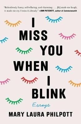 I Miss You When I Blink - Essays (Hardcover): Mary Laura Philpott