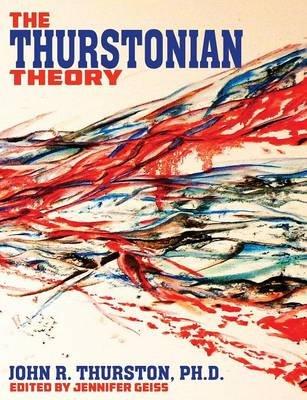 The Thurstonian Theory (Paperback): Ph D John R Thurston