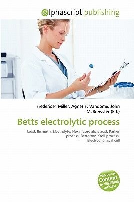 Betts Electrolytic Process (Paperback): Frederic P. Miller, Agnes F. Vandome, John McBrewster