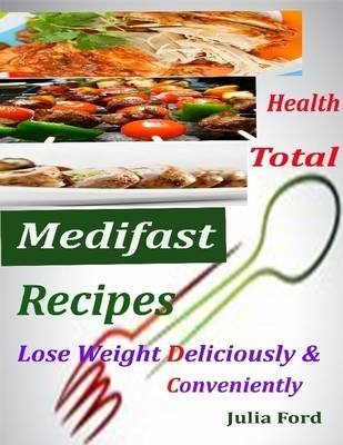 Health Total Medifast Recipes : Lose Weight Deliciously & Conveniently (Electronic book text): Julia Ford