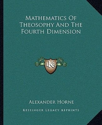 Mathematics of Theosophy and the Fourth Dimension (Paperback): Alexander Horne
