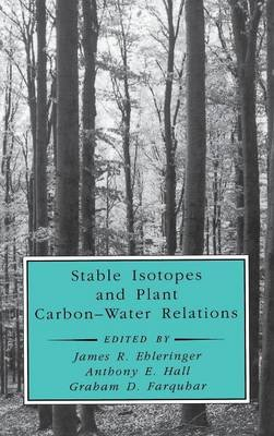Stable Isotopes and Plant Carbon-Water Relations (Hardcover): Bernard Saugier