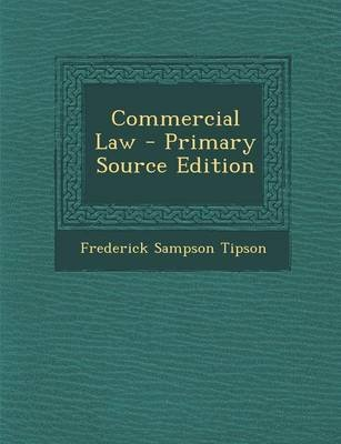 Commercial Law - Primary Source Edition (Paperback): Frederick Sampson Tipson