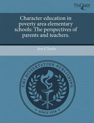 Character Education in Poverty Area Elementary Schools: The Perspectives of Parents and Teachers (Paperback): Ava S Davin