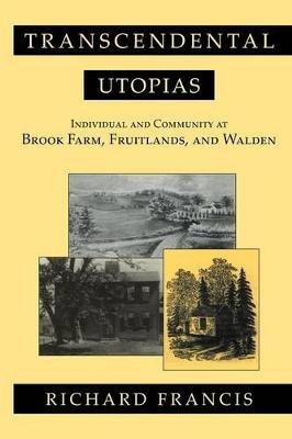 Transcendental Utopias - Individual and Community at Brook Farm, Fruitlands, and Walden (Paperback): Richard Francis
