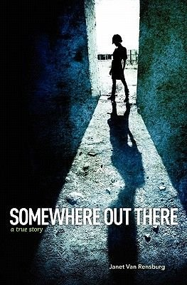 Somewhere Out There - A True Story (Paperback): Janet Van Rensburg