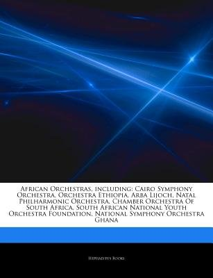 Articles on African Orchestras, Including - Cairo Symphony Orchestra, Orchestra Ethiopia, Arba Lijoch, Natal Philharmonic...