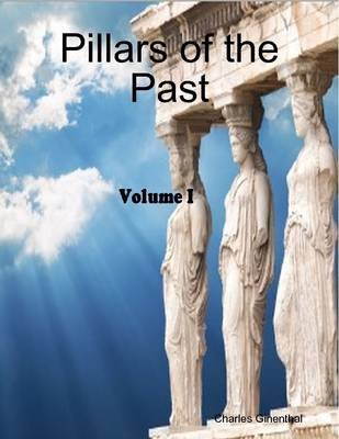 Pillars of the Past, Vol. I (Electronic book text): Charles Ginenthal