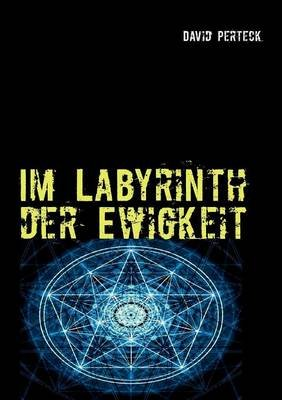 Im Labyrinth Der Ewigkeit (German, Paperback): David Perteck