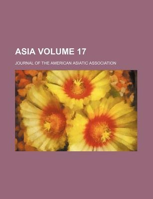 Asia Volume 17; Journal of the American Asiatic Association (Paperback): Elisee Reclus, Books Group