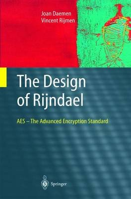 The Design of Rijndael - The Wide Trail Strategy Explained (Hardcover, 2002 Ed.): Joan Daemen, Vincent Rijmen