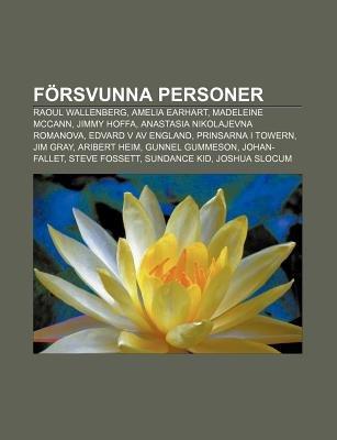 Forsvunna Personer - Raoul Wallenberg, Amelia Earhart, Madeleine McCann, Jimmy Hoffa, Anastasia Nikolajevna Romanova, Edvard V...