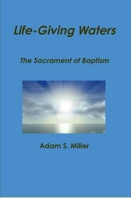 Life-Giving Waters (Paperback): Adam S. Miller