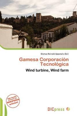 Gamesa Corporaci N Tecnol Gica (Paperback): Dismas Reinald Apostolis