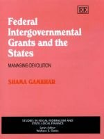 Federal Intergovernmental Grants and the States - Managing Devolution (Hardcover): Shama Gamkhar