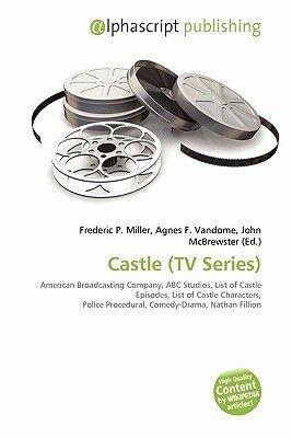Castle (TV Series) (Paperback): Frederic P. Miller, Agnes F. Vandome, John McBrewster