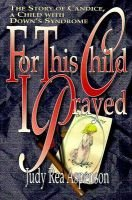 For This Child I Prayed (Paperback, illustrated edition): Judy Rea Aspenson