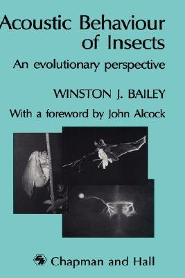 Acoustic Behaviour of Insects - An Evolutionary Perspective (Hardcover, 1991): W. Bailey