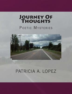 Journey of Thoughts - Poetic Mysteries (Paperback): Patricia A. Lopez