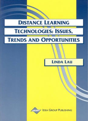 Distance Learning Technologies - Issues, Trends and Opportunities (Hardcover, illustrated edition): Linda K Lau