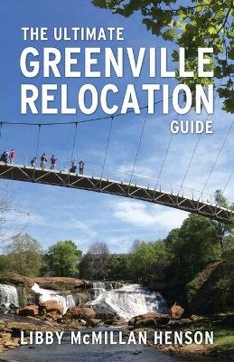 The Ultimate Greenville Relocation Guide (Paperback): Libby McMillan Henson