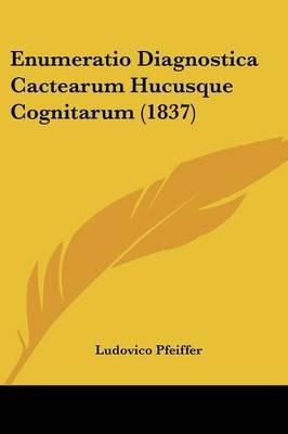 Enumeratio Diagnostica Cactearum Hucusque Cognitarum (1837) (English, Latin, Paperback): Ludovico Pfeiffer