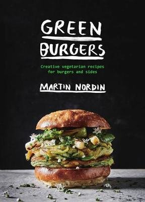 Green Burgers - Creative vegetarian recipes for burgers and sides (Hardcover, Hardback): Martin Nordin