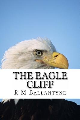 The Eagle Cliff (Paperback): R.M. Ballantyne