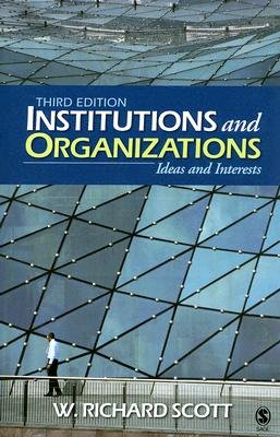 Institutions and Organizations - Ideas and Interests (Paperback, 3rd Revised edition): W. Richard Scott