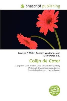 Colijn de Coter (Paperback): Frederic P. Miller, Agnes F. Vandome, John McBrewster