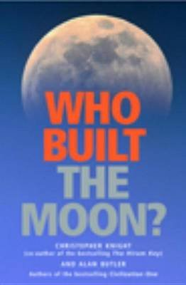 Who Built the Moon? (Electronic book text): Christopher Knight, Alan Butler