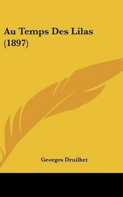 Au Temps Des Lilas (1897) (English, French, Hardcover): Georges Druilhet