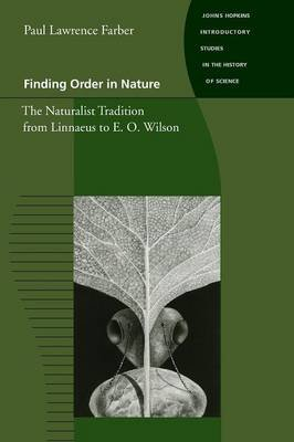 Finding Order in Nature - The Naturalist Tradition from Linnaeus to E. O. Wilson (Paperback): Paul Lawrence Farber