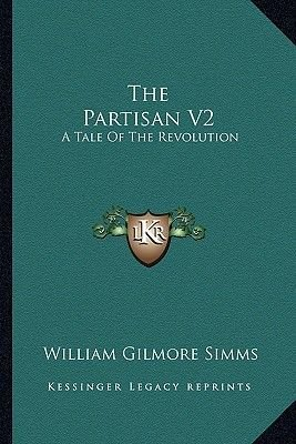 The Partisan V2 - A Tale of the Revolution (Paperback): William Gilmore Simms