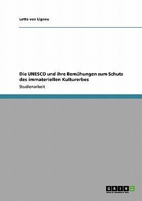 Die UNESCO Und Ihre Bemuhungen Zum Schutz Des Immateriellen Kulturerbes (German, Paperback): Lotte Von Lignau