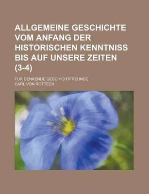 Allgemeine Geschichte Vom Anfang Der Historischen Kenntniss Bis Auf Unsere Zeiten; Fur Denkende Geschichtfreunde (3-4 )...
