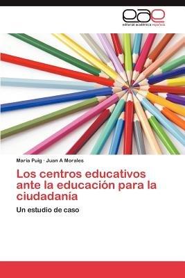 Los Centros Educativos Ante La Educacion Para La Ciudadania (Spanish, Paperback): Mar a. Puig, Juan A Morales, Maria Puig
