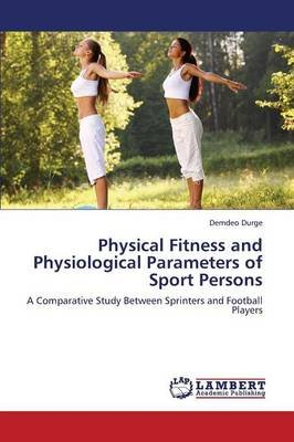 Physical Fitness and Physiological Parameters of Sport Persons (Paperback): Durge Demdeo