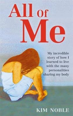 All Of Me - My incredible true story of how I learned to live with the many personalities sharing my body (Paperback): Kim...