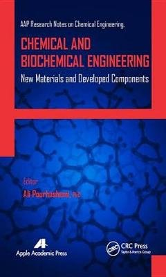 Chemical and Biochemical Engineering - New Materials and Developed Components (Electronic book text): Ali Pourhashemi, Gennady...
