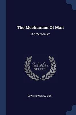 The Mechanism of Man - The Mechanism (Paperback): Edward William Cox