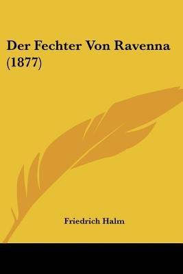 Der Fechter Von Ravenna (1877) (English, German, Paperback): Friedrich Halm