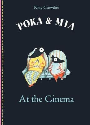 Poka & Mia : At the Cinema (Hardcover): Kitty Crowther