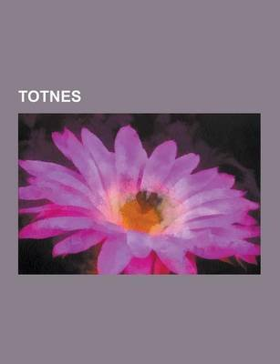 Totnes - People from Totnes, Mary Wesley, Brutus of Troy, Transition Towns, William John Wills, Totnes Railway Station, Christo...