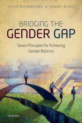 Bridging the Gender Gap - Seven Principles for Achieving Gender Balance (Paperback): Lynn M. Roseberry, Johan Roos