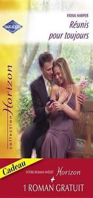 Reunis Pour Toujours - Un Millionaire Amoureux (Harlequin Horizon) (French, Electronic book text): Fiona Harper, Karen Rose...