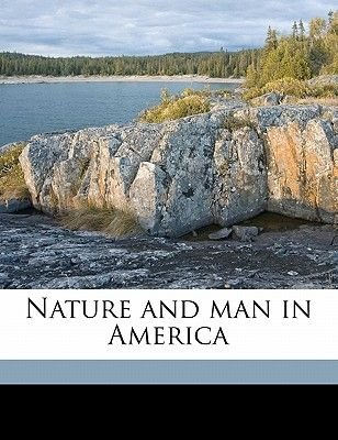 Nature and Man in America (Paperback): Nathaniel Southgate Shaler